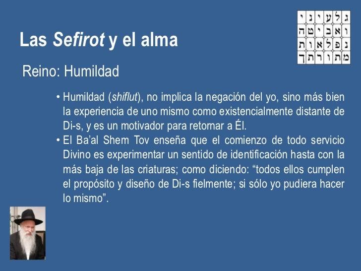 Las Sefirot y el almaReino: Humildad     • Humildad (shiflut), no implica la negación del yo, sino más bien       la exper...