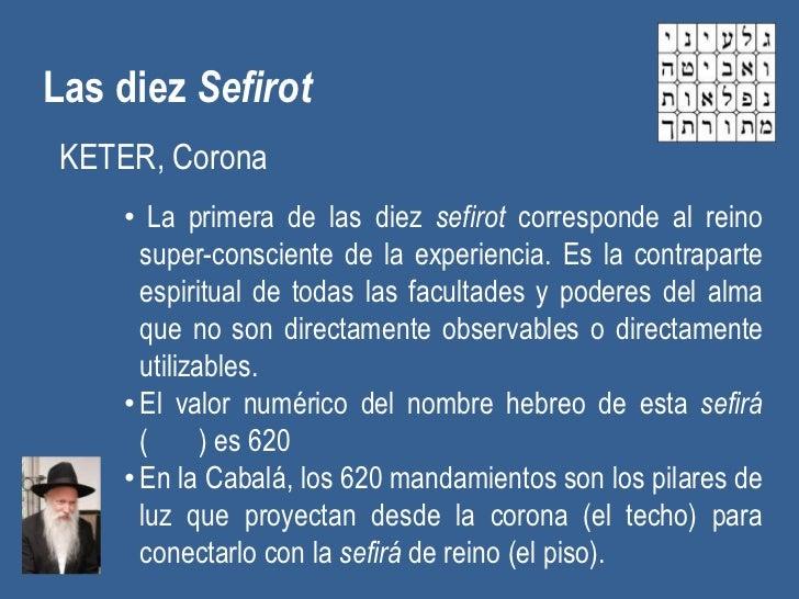 Las diez SefirotKETER, Corona    • La primera de las diez sefirot corresponde al reino      super-consciente de la experie...