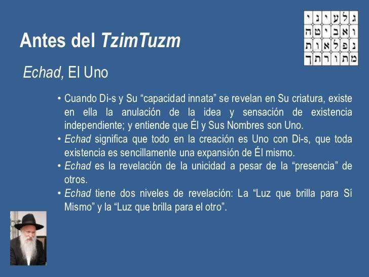 """Antes del TzimTuzmEchad, El Uno     • Cuando Di-s y Su """"capacidad innata"""" se revelan en Su criatura, existe       en ella ..."""
