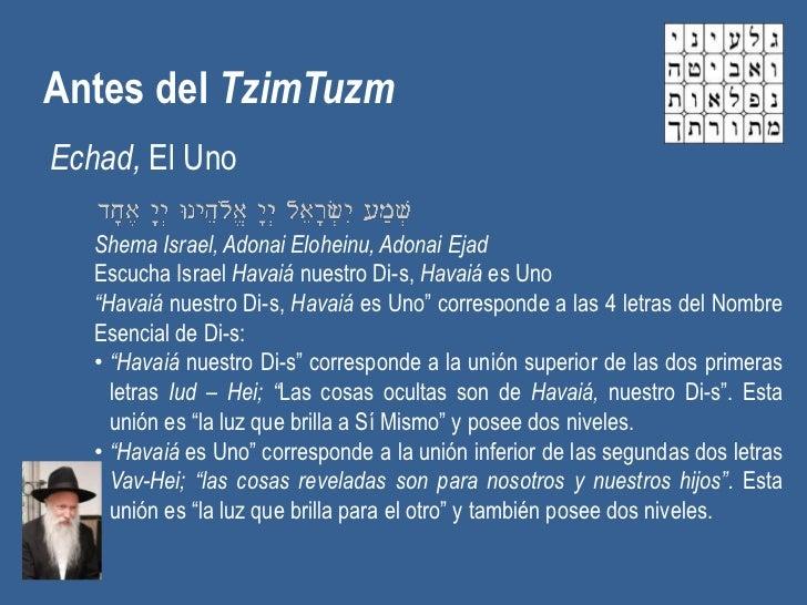 Antes del TzimTuzmEchad, El Uno   Shema Israel, Adonai Eloheinu, Adonai Ejad   Escucha Israel Havaiá nuestro Di-s, Havaiá ...