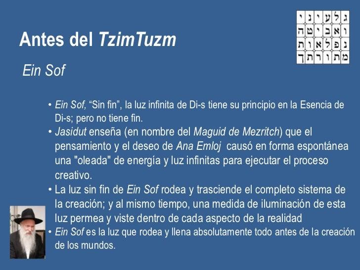 """Antes del TzimTuzmEin Sof    • Ein Sof, """"Sin fin"""", la luz infinita de Di-s tiene su principio en la Esencia de      Di-s; ..."""