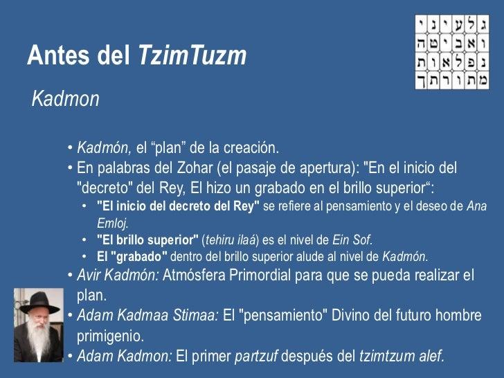 """Antes del TzimTuzmKadmon   • Kadmón, el """"plan"""" de la creación.   • En palabras del Zohar (el pasaje de apertura): """"En el i..."""