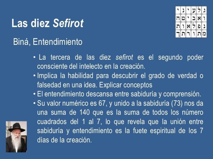 Las diez SefirotBiná, Entendimiento     • La tercera de las diez sefirot es el segundo poder       consciente del intelect...