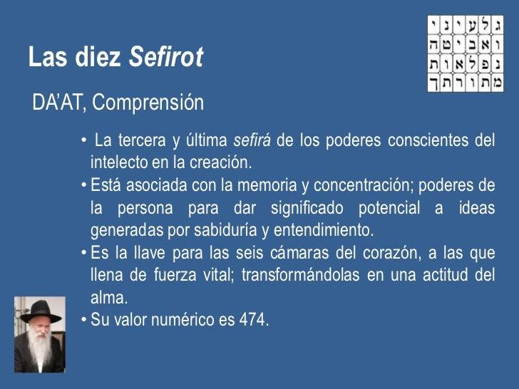 Las diez SefirotDA'AT, Comprensión     • La tercera y última sefirá de los poderes conscientes del       intelecto en la c...