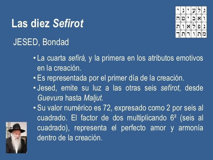 Las diez SefirotJESED, Bondad    • La cuarta sefirá, y la primera en los atributos emotivos      en la creación.    • Es r...