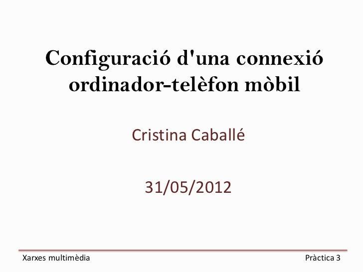 Configuració duna connexió       ordinador-telèfon mòbil                    Cristina Caballé                     31/05/201...