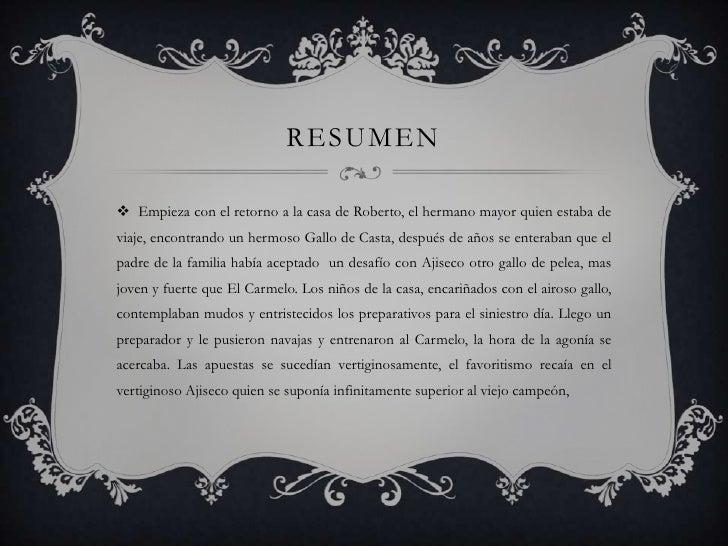 RESUMEN Empieza con el retorno a la casa de Roberto, el hermano mayor quien estaba deviaje, encontrando un hermoso Gallo ...