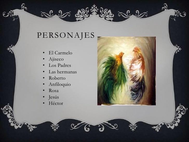 PERSONAJES •   El Carmelo •   Ajiseco •   Los Padres •   Las hermanas •   Roberto •   Anfiloquio •   Rosa •   Jesús •   Hé...