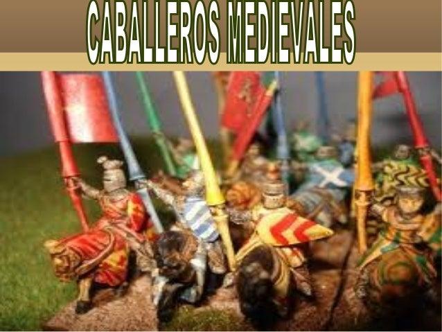 CABALLEROS MEDIEVALESEn la Edad Media los caballeros eran nobles queestaban al servicio de un poderoso señor o de unrey. L...