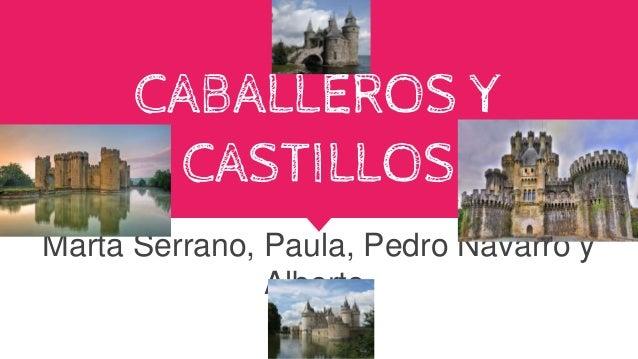 CABALLEROS Y CASTILLOS Marta Serrano, Paula, Pedro Navarro y Alberto.