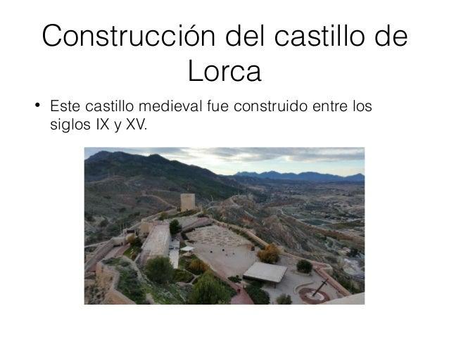 ¿Quién lo mandó construir? • El Castillo de Lorca lo mandó construir el rey Alfonso X el sabio, de ahí viene el nombre de ...