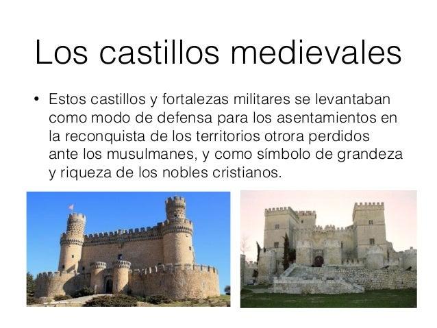 Los castillos medievales • Estos castillos y fortalezas militares se levantaban como modo de defensa para los asentamiento...