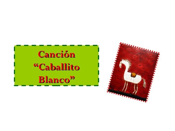 """Canción """"Caballito  Blanco"""""""