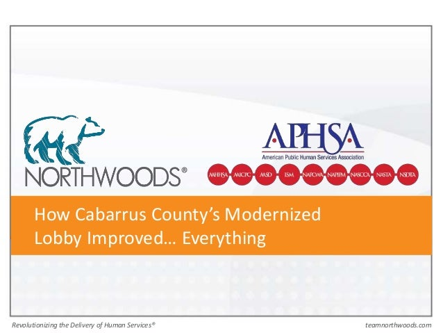 teamnorthwoods.comRevolutionizing the Delivery of Human Services® How Cabarrus County's Modernized Lobby Improved… Everyth...
