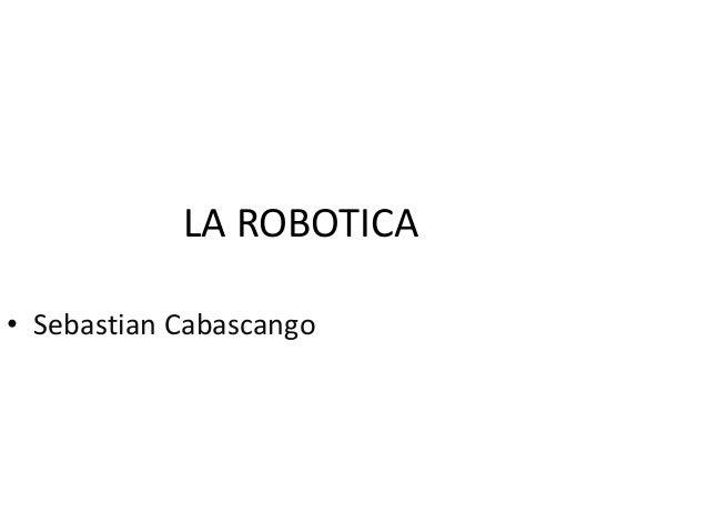 LA ROBOTICA • Sebastian Cabascango
