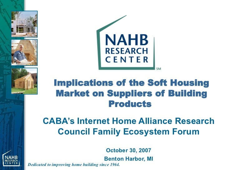 Implications of the Soft Housing Market on Suppliers of Building Products   CABA's Internet Home Alliance Research Council...