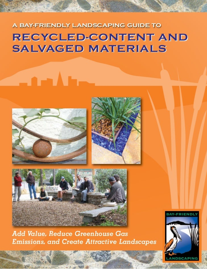 A BAY-FRIENDLY LANDSCAPING GUIDE TORECYCLED-CONTENT ANDSALVAGED MATERIALSAdd Value, Reduce Greenhouse GasEmissions, and Cr...