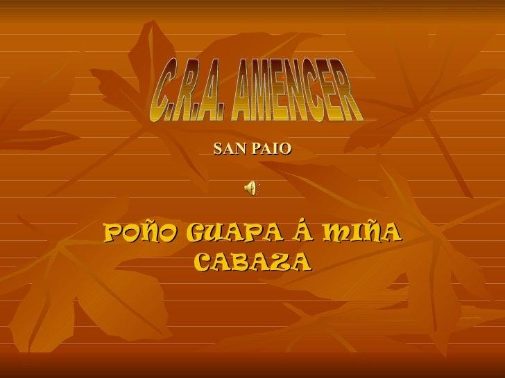 SAN PAIO POÑO GUAPA Á MIÑA CABAZA C.R.A. AMENCER