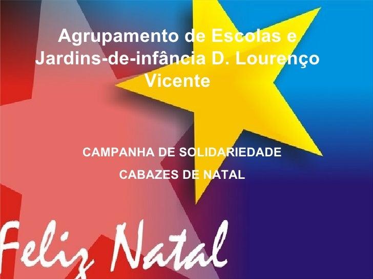 Agrupamento de Escolas e Jardins-de-infância D. Lourenço Vicente CAMPANHA DE SOLIDARIEDADE CABAZES DE NATAL