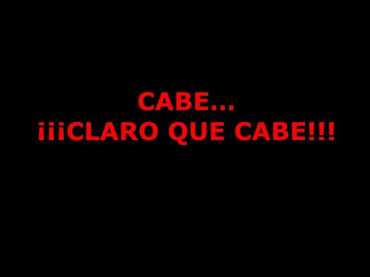 CABE… ¡¡¡CLARO QUE CABE!!!