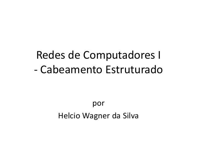 Redes de Computadores I-Cabeamento Estruturado  por  HelcioWagner da Silva