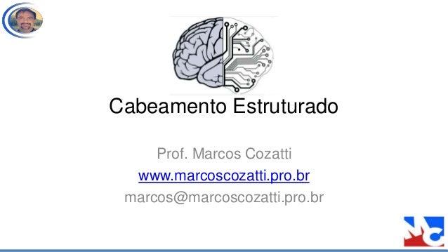 Cabeamento Estruturado Prof. Marcos Cozatti www.marcoscozatti.pro.br marcos@marcoscozatti.pro.br