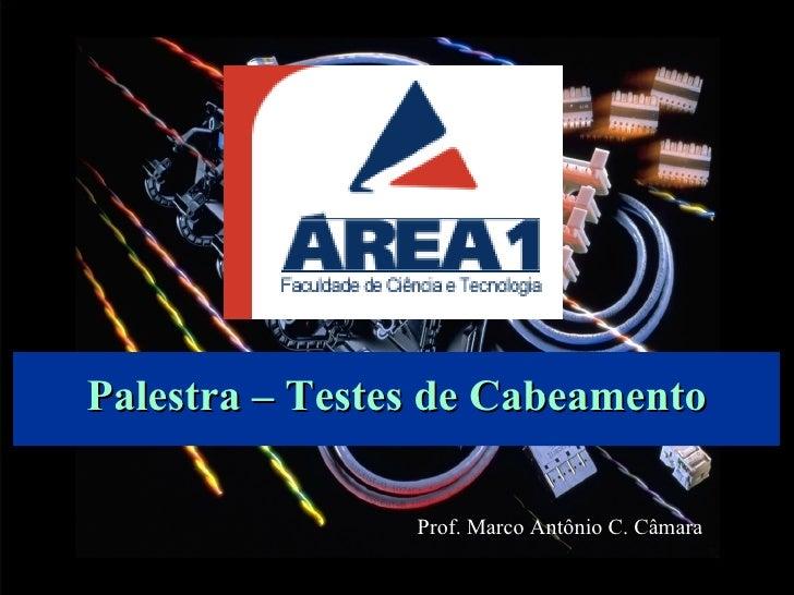 Palestra – Testes de Cabeamento                Prof. Marco Antônio C. Câmara