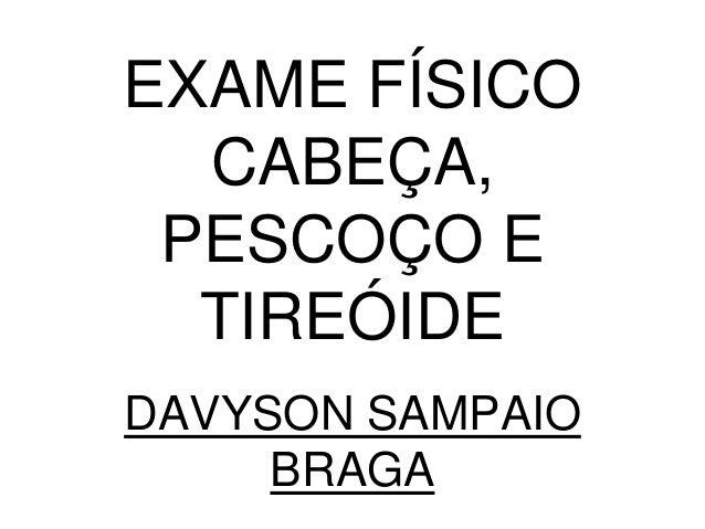 EXAME FÍSICO CABEÇA, PESCOÇO E TIREÓIDE DAVYSON SAMPAIO BRAGA