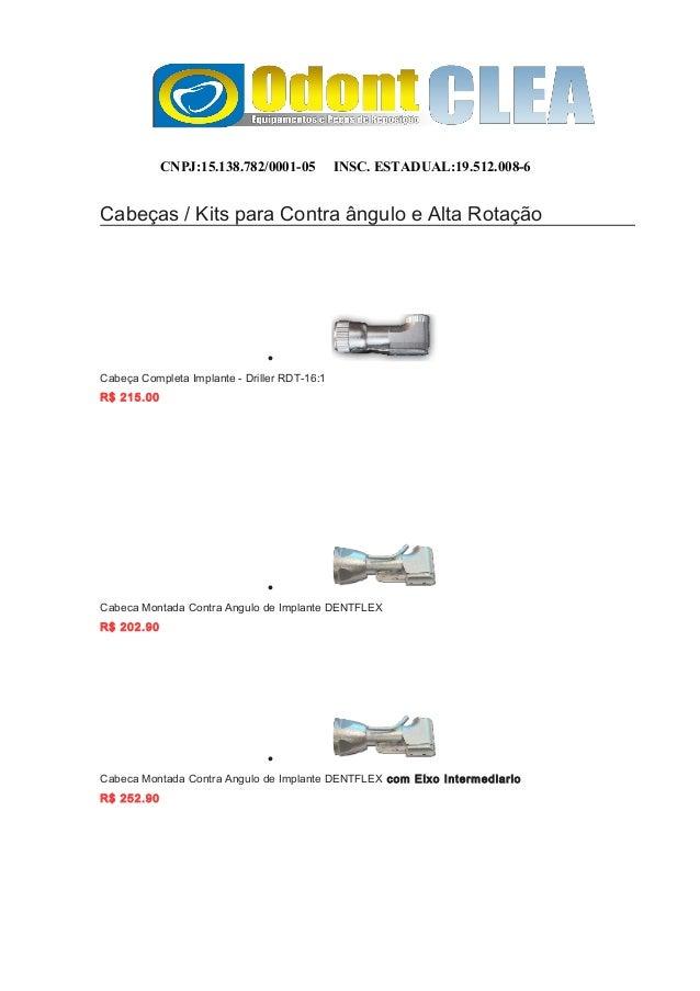 CNPJ:15.138.782/0001-05 INSC. ESTADUAL:19.512.008-6 Cabeças / Kits para Contra ângulo e Alta Rotação • Cabeça Completa Imp...
