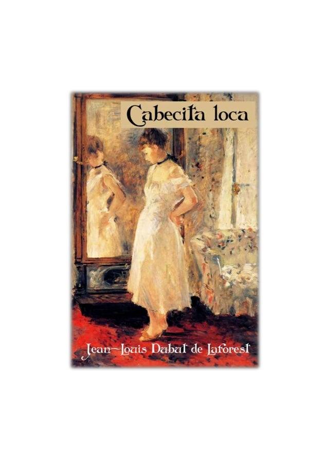 Jean-Louis Dubut de Laforest Cabecita loca Título original: Tête à l'envers © Jean-Louis Dubut de Laforest. Charpentier ed...