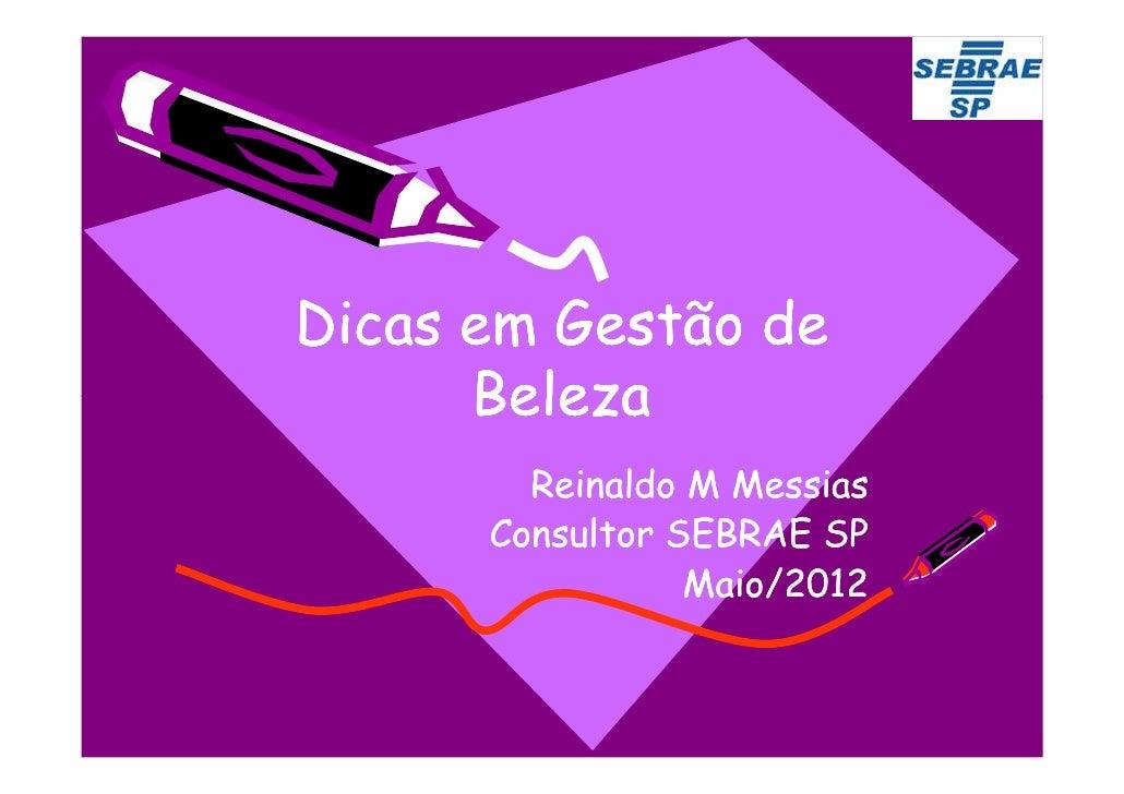 Dicas em Gestão de      Beleza        Reinaldo M Messias      Consultor SEBRAE SP                 Maio/2012