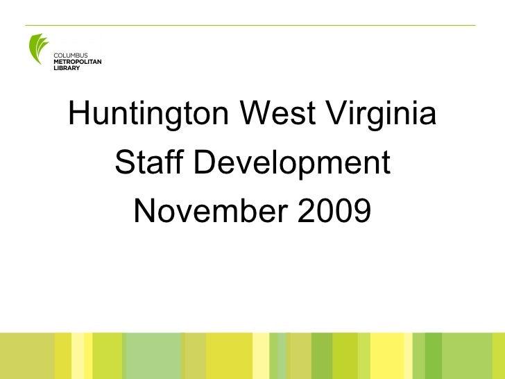<ul><li>Huntington West Virginia </li></ul><ul><li>Staff Development </li></ul><ul><li>November 2009 </li></ul>