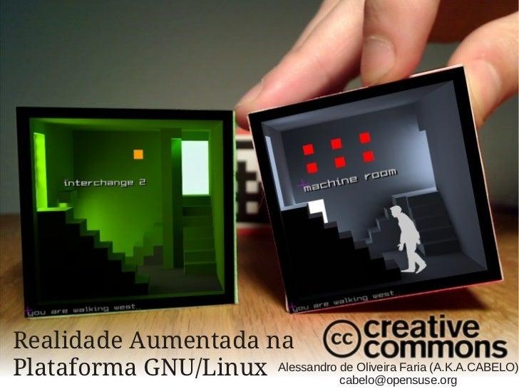 Realidade Aumentada naPlataforma GNU/Linux Alessandro cabelo@opensuse.org                                de Oliveira Faria...