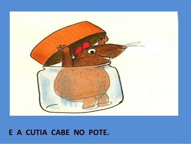 E A CUTIA CABE NO POTE.  15