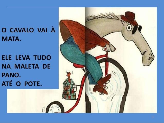 O CAVALO VAI À MATA.  ELE LEVA TUDO NA MALETA DE PANO. ATÉ O POTE.  17