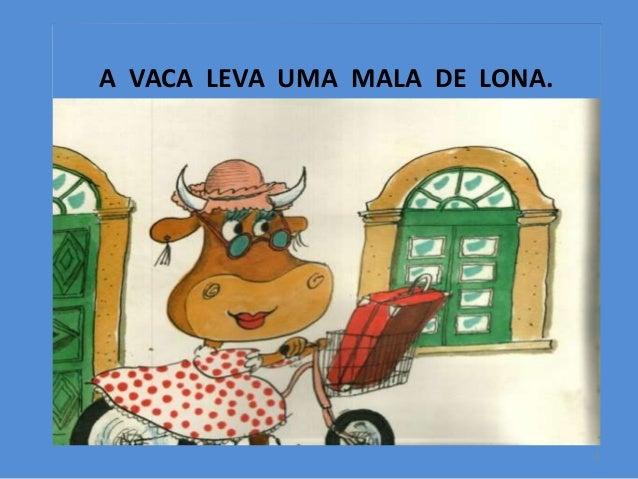 A VACA LEVA UMA MALA DE LONA.  3