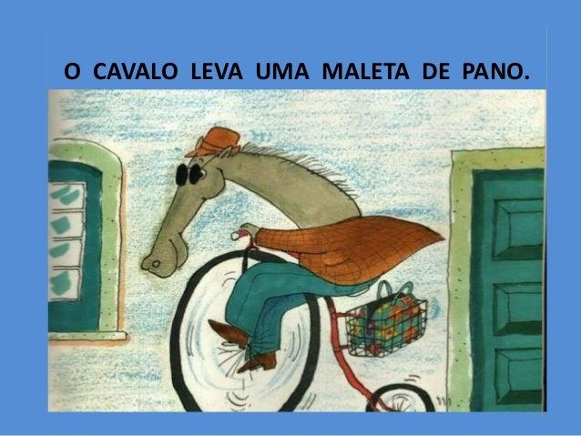 O CAVALO LEVA UMA MALETA DE PANO.  4