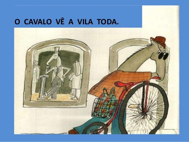 O CAVALO VÊ A VILA TODA.  9