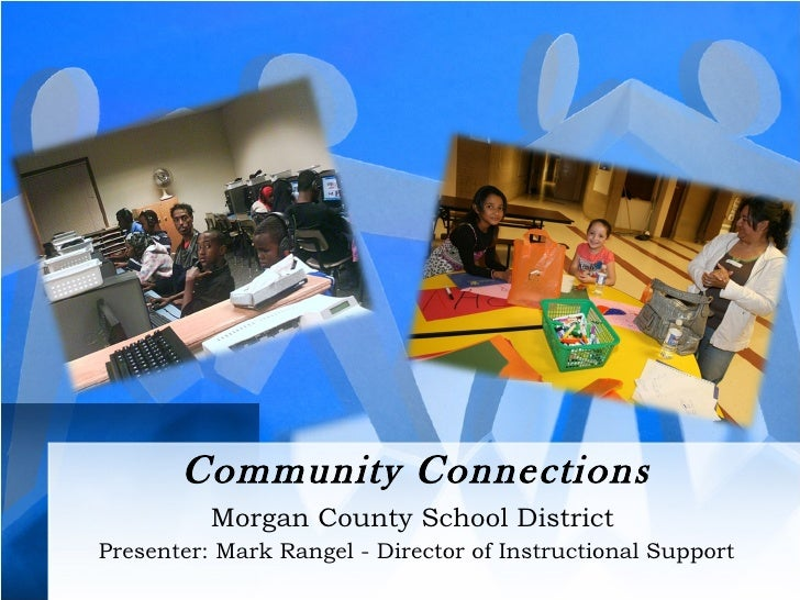 Community Connections Morgan County School District  Presenter: Mark Rangel - Director of Instructional Support