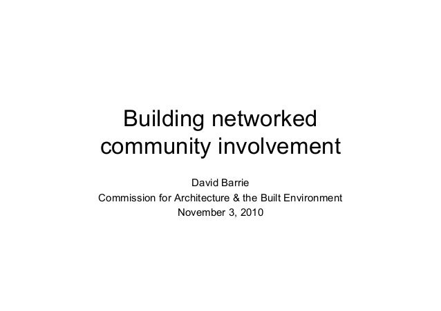 Building networked community involvement David Barrie Commission for Architecture & the Built Environment November 3, 2010