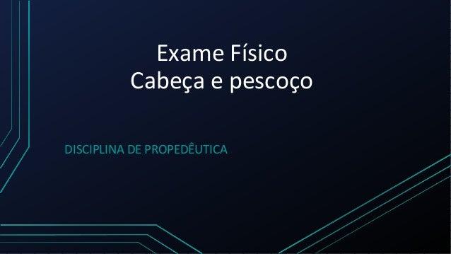 Exame Físico Cabeça e pescoço DISCIPLINA DE PROPEDÊUTICA