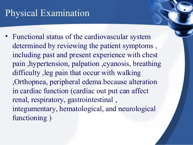 Physical Examination• Functional status of the cardiovascular system  determined by reviewing the patient symptoms ,  incl...