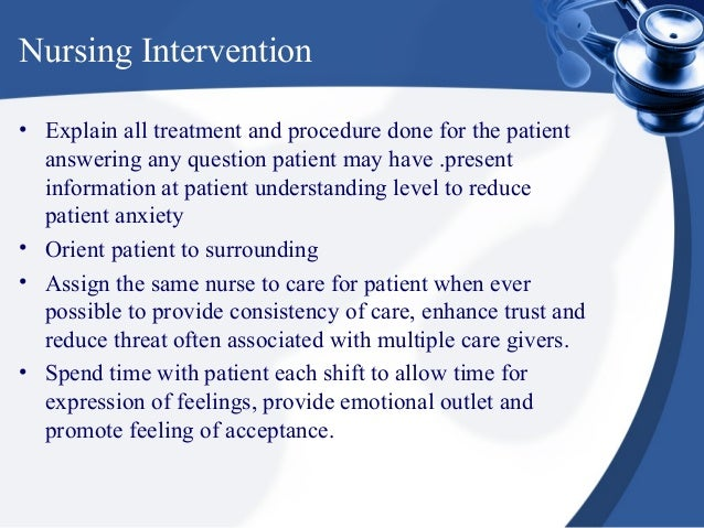Nursing Intervention• Explain all treatment and procedure done for the patient  answering any question patient may have .p...