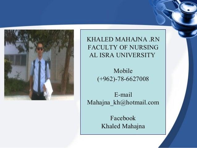 KHALED MAHAJNA .RNFACULTY OF NURSING AL ISRA UNIVERSITY        Mobile   (+962)-78-6627008        E-mailMahajna_kh@hotmail....