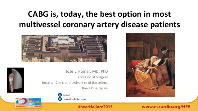CABG is, today, the best option in most multivessel coronary artery disease patients José L. Pomar, MD, PhD Professor of S...