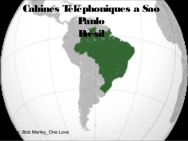 Cabines Téléphoniques a Sao                 Paulo                 BrésilMusic :Bob Marley_One Love