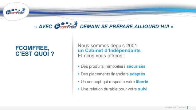 1Présentation FCOMFREE FCOMFREE, C'EST QUOI ? Nous sommes depuis 2001 un Cabinet d'Indépendants Et nous vous offrons :  D...
