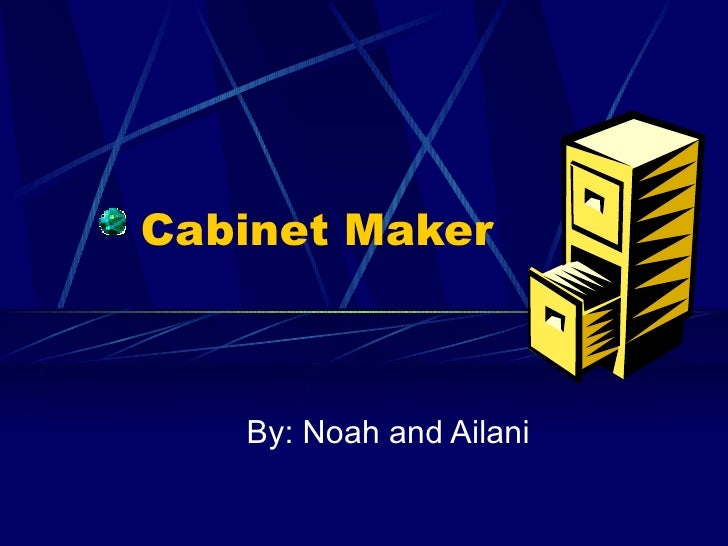 Cabinet Maker  By: Noah and Ailani