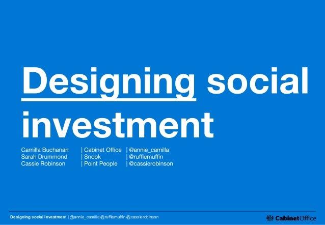 Designing social investment | @annie_camilla @rufflemuffin @cassierobinson
