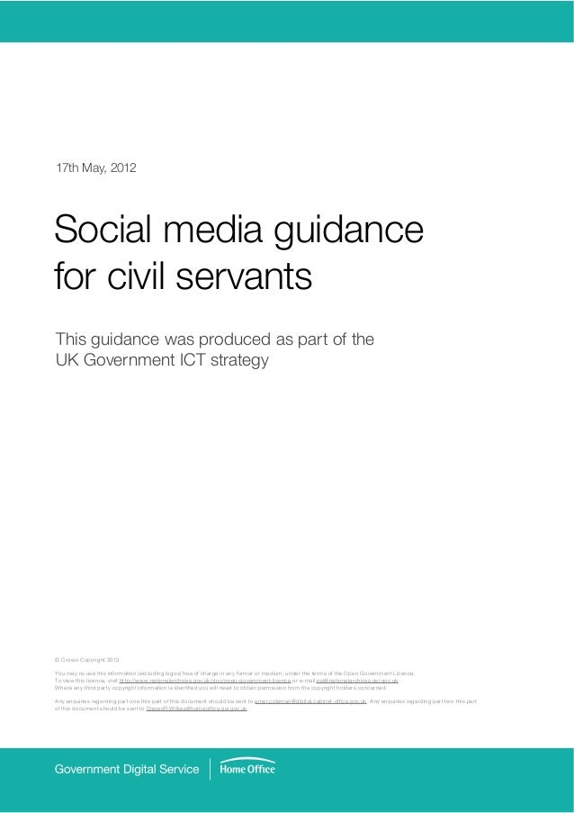 17th May, 2012Social media guidancefor civil servantsThis guidance was produced as part of theUK Government ICT strategy© ...